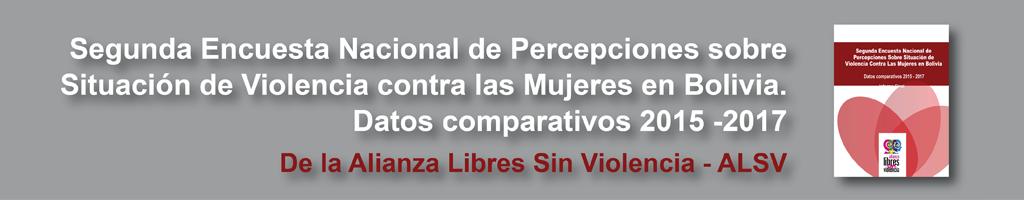 Segunda Encuesta Nacional de Percepción sobre Situación de Violencia contra las Mujeres en Bolivia 2015 - 2017